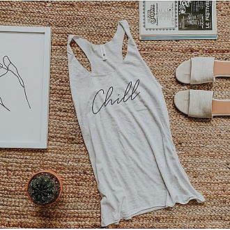 CHILL  Racer Back Tank Top.